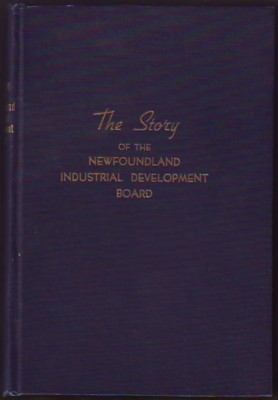 Image for THE NEWFOUNDLAND INDUSTRIAL DEVELOPMENT BOARD and its Work, 1942-1949
