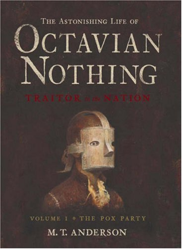 Image for The Astonishing Life of OCTAVIAN NOTHING, Traitor to the Nation, Taken From Accounts by His own Hand and Other Sundry Sources, Volume 1:  The Pox Party