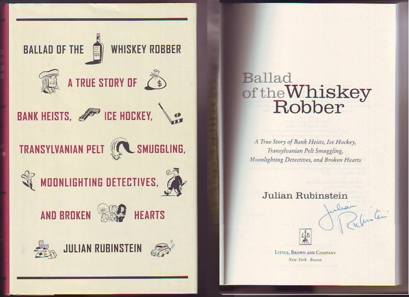Image for BALLAD OF THE WHISKEY ROBBER, A True Story of Bank Heists, Ice Hockey, Transylvanian Pelt Smuggling, Moonlighting Detectives, and Broken Hearts (signed)