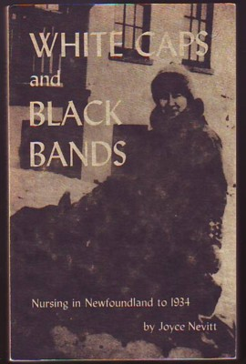 Image for WHITE CAPS AND BLACK BANDS, Nursing in Newfoundland to 1934