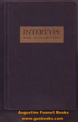 Image for THE INTERTYPE, A Book of Instruction for its Operation and General Maintenance