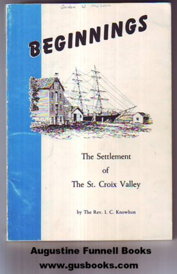 Image for Annals of Calais, Maine and St. Stephen, New Brunswick, Including the Village of Milltown, Me., and the present Town of Milltown, N.B. (Beginnings, The Settlement of The St. Croix Valley)