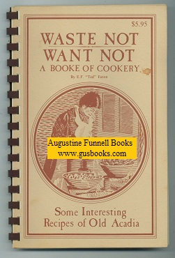 Image for WASTE NOT, WANT NOT, A Booke of Cookery (signed)