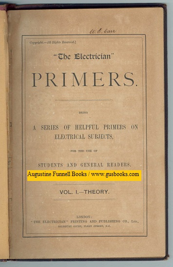 "Image for ""The Electrician"" PRIMERS. being a series of helpful primers on electrical subjects, for the use of students and general readears.  Vol. I./Volume 1 -- Theory"