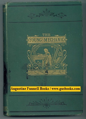 Image for THE YOUNG MECHANIC, Containing Directions for the Use of All Kinds of Tools, and for the Construction of Steam Engines and Mechanical Models, Including the Art of Turning in Wood and Metal