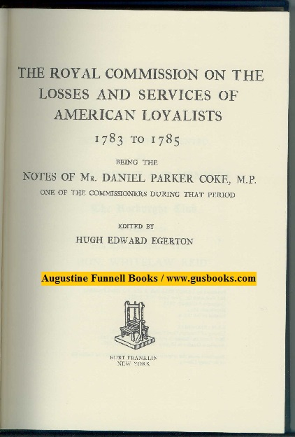 Image for THE ROYAL COMMISSION ON THE LOSSES AND SERVICES OF AMERICAN LOYALISTS 1783 TO 1785, Being the Notes of Mr. Daniel Parker Coke, M.P., One of the Commissioners During That Period