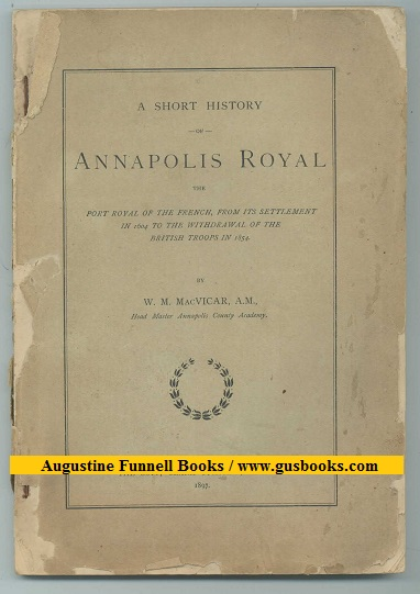 Image for A SHORT HISTORY OF ANNAPOLIS ROYAL, The Port Royal of the French, From its Settlement in 1604 to the Withdrawal of the British Troops in 1854