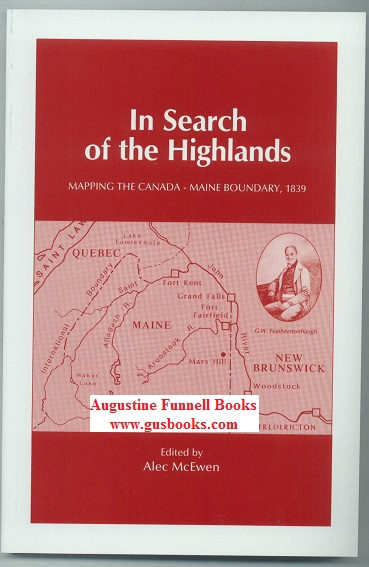 Image for IN SEARCH OF THE HIGHLANDS, Mapping the Canada-Maine Boundary, 1839, The Journals of Featherstonhaugh and Mudge, August to November 1839