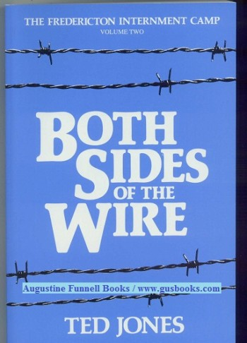 Image for BOTH SIDES OF THE WIRE, The Fredericton Internment Camp, Volume Two (2)