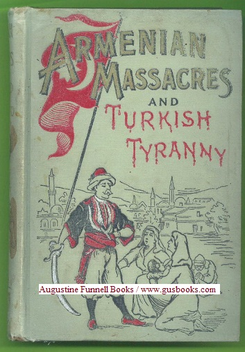 Image for ARMENIAN MASSACRES, or, The Sword of Mohammed, Containing a Complete and Thrilling Account of the Terrible Atrocities and Wholesale Murders Committed in Armenia by Mohammedan Fanatics, to which is added THE MOHAMMEDAN REIGN OF TERROR IN ARMENIA