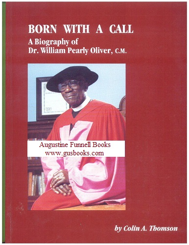 Image for BORN WITH A CALL, A Biography of Dr. William Pearly Oliver, C.M.