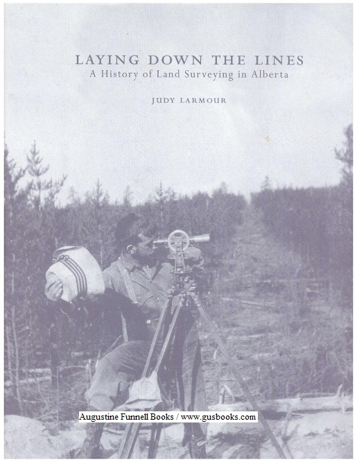Image for LAYING DOWN THE LINES, A History of Land Surveying in Alberta (signed)