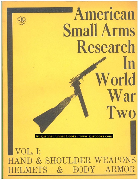 Image for AMERICAN SMALL ARMS RESEARCH IN WORLD WAR TWO, Vol. I:  Hand & Shoulder Weapons, Helmets & Body Armor