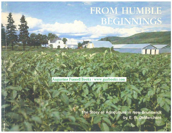 Image for FROM HUMBLE BEGINNINGS, The Story of Agriculture in New Brunswick (signed)