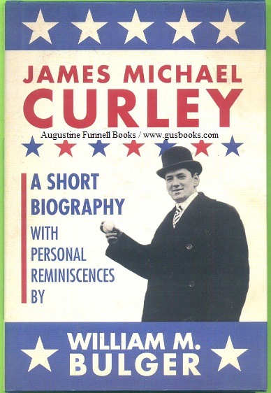 Image for JAMES MICHAEL CURLEY, A Short Biography With Personal Reminiscences (signed)
