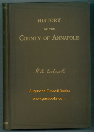Image for HISTORY OF THE COUNTY OF ANNAPOLIS, Including Old Port Royal and Acadia, with Memoirs of its Representatives in the Provincial Parliament, and Biographical and Genealogical Sketches of its Early English Settlers and Their Families.