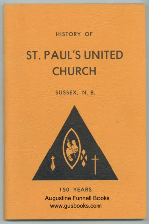 Image for History of St. Paul's United Church, Sussex, N.B., 150 Years, in two sections, Section 1, 1827-1947, Section II