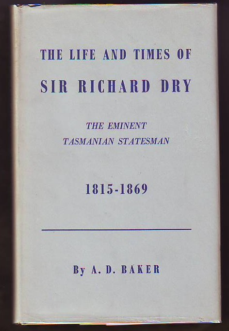 Image for The Life And Times Of Sir Richard Dry, The Eminent Tasmanian Statesman