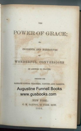 Image for THE POWER OF GRACE; or, Incidents and Narratives of Wonderful Conversions in Answer to Prayer.