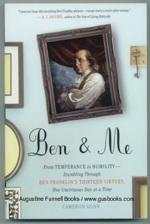 Image for BEN & ME, From Temperance to Humility -- Stumbling Through Ben Franklin's Thirteen Virtues, One Unvirtuous Day at a Time (signed)